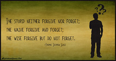 Daily Inspirational Quotes From InspirationalQuotes.Club (inspirationalquotesclub) Tags: stupid wise naive forget forgive thomasstephenszasz