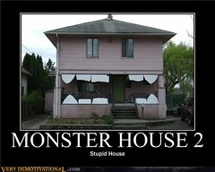 MONSTER HOUSE 2 (Chikkenburger) Tags: posters memes demotivational cheezburger workharder memebase verydemotivational notsmarter chikkenburger