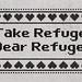 Take Refuge Dear Refugee