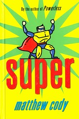Super (Vernon Barford School Library) Tags: 9780375855955 matthewcody matthew cody supersofnoblesgreen super supers noblesgreen 2 two second 2nd pennsylvania superpower superpowers superhero superheroes fantasyfiction fantasy bully bullies bullying familylife moving mysteryfiction mysteries school schools supernatural friendship friendships friends paranormal goodandevil vernon barford library libraries new recent book books read reading reads junior high middle vernonbarford fiction fictional novel novels hardcover hard cover hardcovers covers bookcover bookcovers supervillains