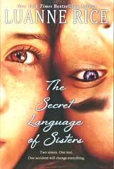 The Secret Language of Sisters (Vernon Barford School Library) Tags: 9780545940337 luannerice luanne rice internalstruggle interpersonalrelations overcomingadversity adversity siblings sisters family famlies coma comatose connecticut guilt guilty textmessage textmessages textmessaging text texts texting message messages messaging trafficaccidents traffic accident accidents victim victims car cars caraccidents paralyzed paralyzation lockedinsyndrome lockedin locked vernon barford library libraries new recent book books read reading reads junior high middle school vernonbarford nonfiction paperback paperbacks softcover softcovers covers cover bookcover bookcovers youngadult youngadultfiction ya