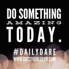 Do something amazing today. (Daily Dare) Tags: uploadedviaflickrqcom empowerment brave beyou gutsygirl gutsygirlclub girlpower