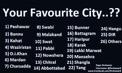 Your Favourite City .. ????? #Peshawar #Swabi #Charsadda #Mardan #Bunner #Swat #Dir #Battagram #Mansehra #Abbottabad #Haripur #Karak #Waziristan #DIKhan #Karak #LakkiMarwat #Bannu #Kohat #Nowshera #Pabbi #Tang #Hangu #Chitral #Shangla #Malakand (PeshawarX) Tags: peshawar chitral haripur nowshera shangla swabi bannu lakkimarwat abbottabad bunner mardan tang hangu malakand dir mansehra swat battagram pabbi dikhan waziristan kohat karak charsadda