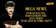 Mega news: Pawan Kalyan, Ram Charan and Allu Arjun to be seen in Chiru 150th? (iluvcinema.in1) Tags: chiranjeevi pawankalyan ramcharan alluarjun megastarchiranjeevi 150thmovielatestnews chiru150thmovielatestupdates