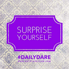 Surprise yourself. (Daily Dare) Tags: uploadedviaflickrqcom empowerment brave beyou gutsygirl gutsygirlclub girlpower