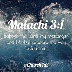 "Malachi 3-1 ""Behold, I will send my messenger, and he shall prepare the way before me."" (@CHURCH4U2) Tags: pic bible verse"