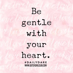 Be gentle with your heart. (Daily Dare) Tags: uploadedviaflickrqcom empowerment brave beyou gutsygirl gutsygirlclub girlpower dailydare