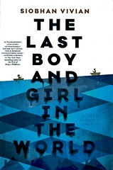 The Last Boy and Girl in the World (Vernon Barford School Library) Tags: 9781481452298 siobhanvivian siobhan vivian dystopia dystopian dystopias love romance lovestories romantic naturaldisasters disaster disasters townlife friendship friends nature storm storms vernon barford library libraries new recent book books read reading reads junior high middle school vernonbarford fiction fictional novel novels hardcover hard cover hardcovers covers bookcover bookcovers youngadult youngadultfiction ya