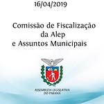 Reunião da Comissão de Fiscalização da Assembleia Legislativa e Assuntos Municipais - 16/04/19