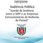 Audiência Pública sobre o acordo de leniência entre o MPF e as Concessionárias de Rodovias do Paraná 21/05/2019