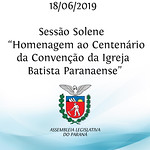 Sessão Solene em homenagem ao Centenário da Convenção da Igreja Batista Paranaense 18/06/2019