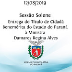 Sessão Solene de entrega do Título de Cidadã Benemérita do Estado do Paraná à Ministra Damares Regina Alves 12/08/2019