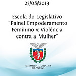 Escola do Legislativo - Painel Empoderamento Feminino x Violência contra a Mulher. 23/08/2019