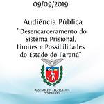 Audiência Pública -Desencarceramento do Sistema Prisional Limites e Possibilidades do Estado do Paraná
