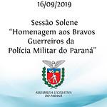 Sessão Solene em Homenagem aos Bravos Guerreiros da Polícia Militar do Paraná 16/09/2019
